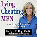 Lying, Cheating Men: How to Spot Them and Handle Them (       UNABRIDGED) by Lyn Kelley Narrated by Lyn Kelley