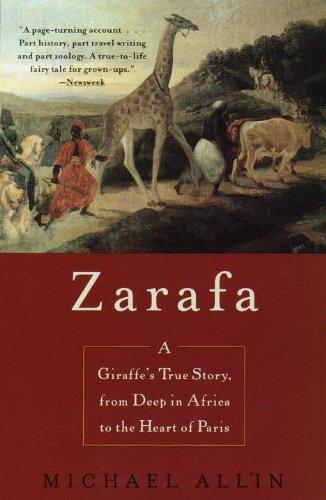 Zarafa: A Giraffe's True Story, from Deep in Africa to the Heart of Paris