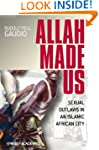 Allah Made Us: Sexual Outlaws in an I...