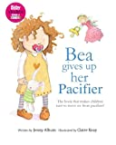 Jenny Album Bea Gives Up Her Pacifier: The book that makes children WANT to move on from pacifiers!