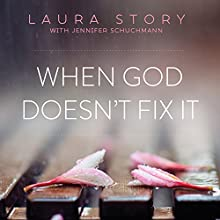 When God Doesn't Fix It: Lessons You Never Wanted to Learn, Truths You Can't Live Without Audiobook by Laura Story Narrated by Dara Rosenberg