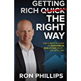 Getting Rich The Right Way: The Complete Guide To Investing In Real Estate Right The First Time ~ Ron Phillips