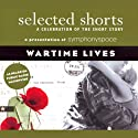 Selected Shorts: Wartime Lives  by Tim O'Brien, Maile Meloy, Benjamin Percy, Robert Olen Butler, Tom Bissell, Charles Johnson Narrated by Ruben Santiago-Hudson, Kathleen Chalfant, Oskar Eustis