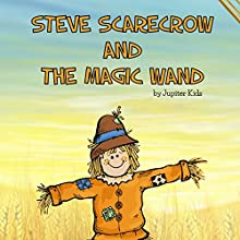 Steve Scarecrow and the Magic Wand (       UNABRIDGED) by Jupiter Kids Narrated by Eileen Rizzo