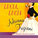 Lucia, Lucia Audiobook by Adriana Trigiani Narrated by Cassandra Campbell