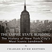 The Empire State Building: The History of New York City's Most Iconic Landmark (       UNABRIDGED) by Charles River Editors Narrated by Ian H. Shattuck