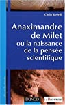 Anaximandre de Milet, ou la naissance de la pensée scientifique par Rovelli