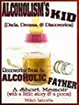 Alcoholism's Kid (Dads,Dreams and Dis...