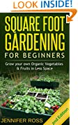 Square Foot Gardening: Grow your own Organic Fruits & Vegetables in Less Space (Gardening for Beginners, Urban Gardening, Organic Square Foot Gardening)