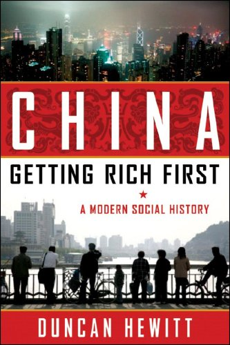 China: Getting Rich First: A Modern Social History, Duncan Hewitt