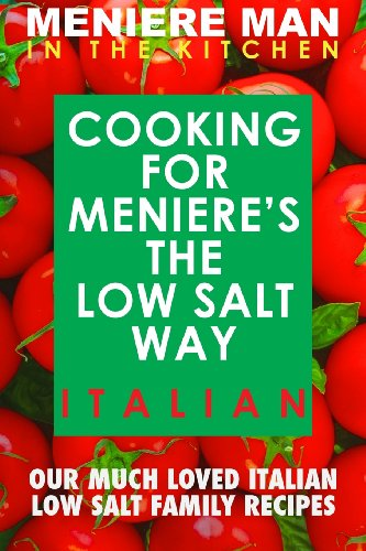Meniere Man In The Kitchen. COOKING FOR MENIERE'S THE LOW SALT WAY.  ITALIAN. (Volume 2) by Meniere Man
