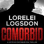 Comorbid: A Gripping Psychological Thriller | Lorelei Logsdon