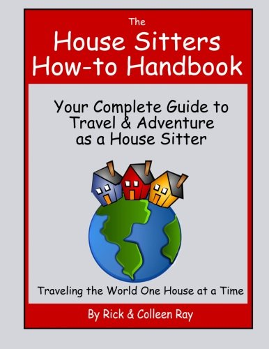 The House Sitters How-to Handbook: Your Complete Guide to Travel & Adventure as a House Sitter