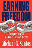 Earning Freedom: Conquering a 45 Year Prison Term