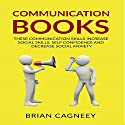 Communication Books: These Communication Skills Increase Social Skills, Self Confidence and Decrease Social Anxiety Audiobook by Brian Cagneey Narrated by Nathan W Wood