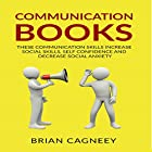 Communication Books: These Communication Skills Increase Social Skills, Self Confidence and Decrease Social Anxiety Hörbuch von Brian Cagneey Gesprochen von: Nathan W Wood