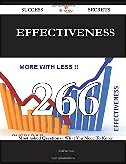 Effectiveness 266 Success Secrets - 266 Most Asked Questions On Effectiveness - What You Need To Know