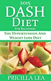 DASH Diet for Beginners - The Hypertension and Weight Loss Diet (Weight Loss and Blood Pressure Control Book 1)