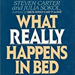 What Really Happens in Bed: A Demystification of Sex | Julia Sokol,Steven Carter