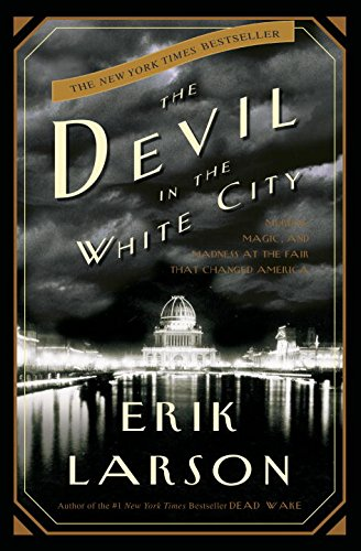The Devil in the White City: Murder, Magic, and Madness at the Fair That Changed America ISBN-13 9780609608449