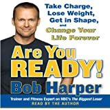 Are You Ready!: To Take Charge, Lose Weight, Get in Shape, and Change Your Life Forever