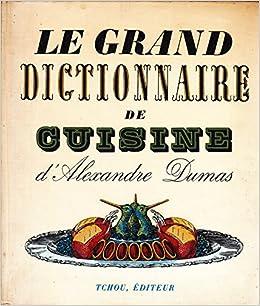 Alexandre dumas le grand dictionnaire de for Alexandre dumas grand dictionnaire de cuisine