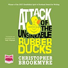 Attack of the Unsinkable Rubber Ducks (       UNABRIDGED) by Christopher Brookmyre Narrated by Angus King