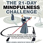 Mindfulness: The 21-Day Mindfulness Challenge: Mindfulness for beginners, simple step-by-step guide to living in the present moment and creating more...in your life (21-Day Challenges, Book 8) |  21 Day Challenges