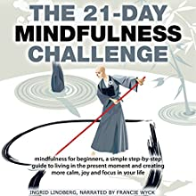 The 21-Day Mindfulness Challenge: 21-Day Challenges, Volume 8 Audiobook by Ingrid Lindberg Narrated by Francie Wyck