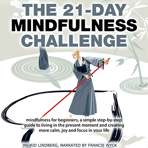 Mindfulness: The 21-Day Mindfulness Challenge: Mindfulness for beginners, simple step-by-step guide to living in the present moment and creating more...in your life (21-Day Challenges, Book 8)