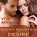 Rocky Mountain Desire: Six Pack Ranch Series, Book 3 (       UNABRIDGED) by Vivian Arend Narrated by Tatiana Sokolov
