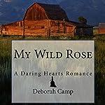 My Wild Rose | Deborah Camp