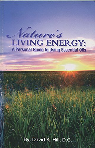 Nature's Living Energy: A Personal Guide to Using Essential Oils