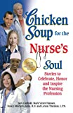 Chicken Soup for the Nurses Soul: Stories to Celebrate, Honor and Inspire the Nursing Profession (Chicken Soup for the Soul)