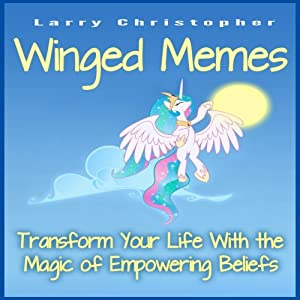 Winged Memes: Transform Your Life With the Magic of Empowering Beliefs | [Larry Christopher]