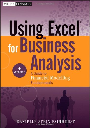 Using Excel for Business Analysis, + Website: A Guide to Financial Modelling Fundamentals (Investment Banking Modeling compare prices)