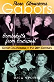 Those Glamorous Gabors: Bombshells from Budapest