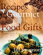 Recipes For Gourmet Food Gifts: Edible Handmade Gifts From Your Kitchen