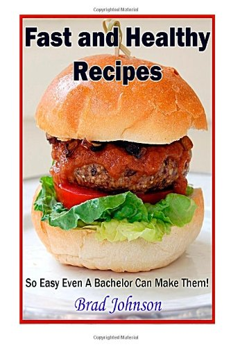Easy And Healthy Recipes: So Easy A Bachelor Can Do It!