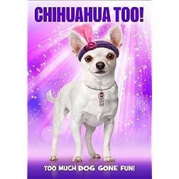 Chihuahua Too