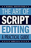 The Art of Script Editing: A Practical Guide for Script and Story Development (Creative Essentials)