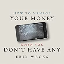 How to Manage Your Money When You Don't Have Any Audiobook by Erik Wecks Narrated by Neil Hellegers