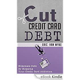 Cut The Credit Card Debt: Eliminate Debt By Stopping Your Credit Card ...