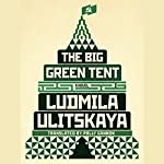 The Big Green Tent: A Novel | Ludmila Ulitskaya,Polly Gannon - translator