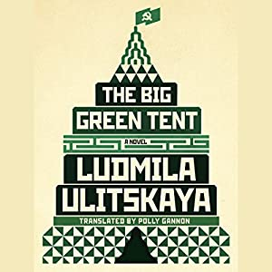 The Big Green Tent: A Novel Audiobook by Ludmila Ulitskaya, Polly Gannon - translator Narrated by Jonathan Davis