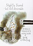 Slightly Foxed - Still Desirable: Ronald Searle's Wicked World of Book Collecting (028562945X) by Searle, Ronald