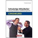 """Schwierige Mitarbeiter: Crashkurs!: F�hrung, Motivation, Konfliktmanagementvon """"Oliviero Lombardi"""""""