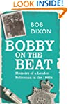 Bobby on the Beat: Memoirs of a Londo...