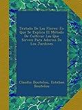 Tratado De Las Flores: En Que Se Explica El Método De Cultivar Las Que Sirven Para Adorno De Los Jardines