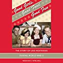 Good Girls, Good Food, Good Fun: The Story of USO Hostesses during World War II Audiobook by Meghan K. Winchell Narrated by Jo Anna Perrin